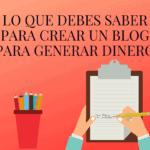 Lo que debes saber para crear un blog para generar dinero