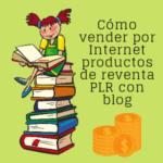 Cómo vender por Internet productos de reventa PLR con blog