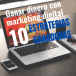 Ganar dinero con marketing digital 10 estrategias ganadoras